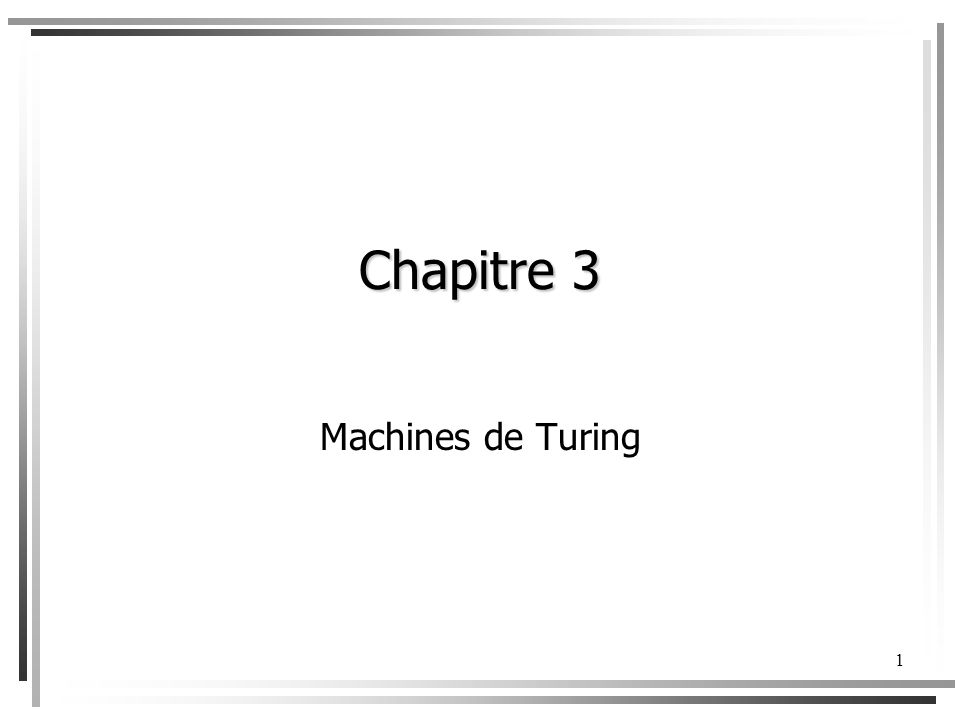 Exercice Supposons que la configuration initiale de la machine de Turing suivante soit 1 aaa … Donnez les configurations successives à cette configuration initiale.