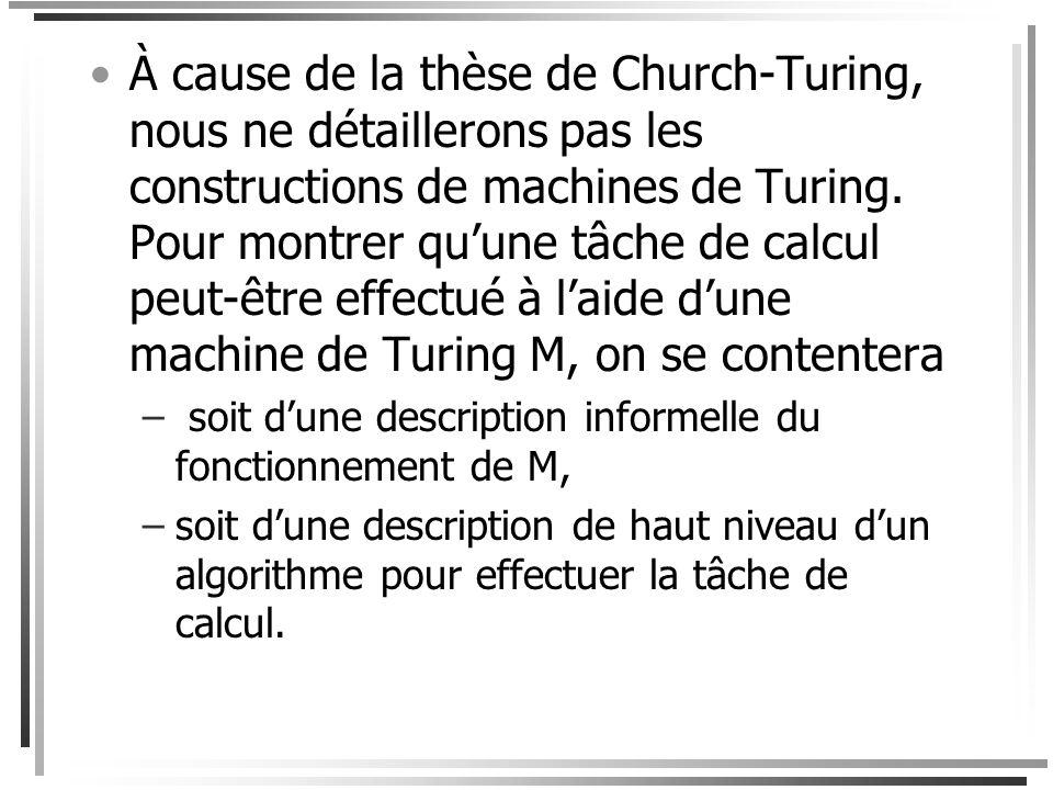 Thèse de Church-Turing Nimporte quel calcul automatique peut- être effectué à laide dune machine de Turing. En dautres mots: la notion intuitive dalgo