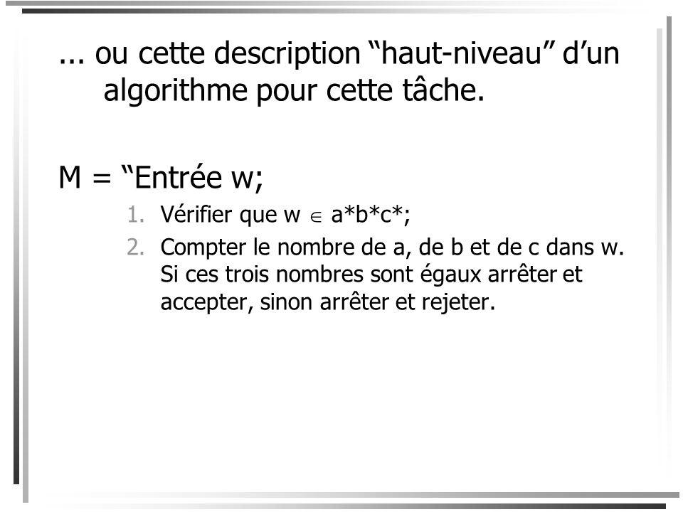 Exemples Nous avons construit une MT qui acceptait le langage {a n b n c n : n N }. On aurait pu simplement écrire cette description informelle. M = e