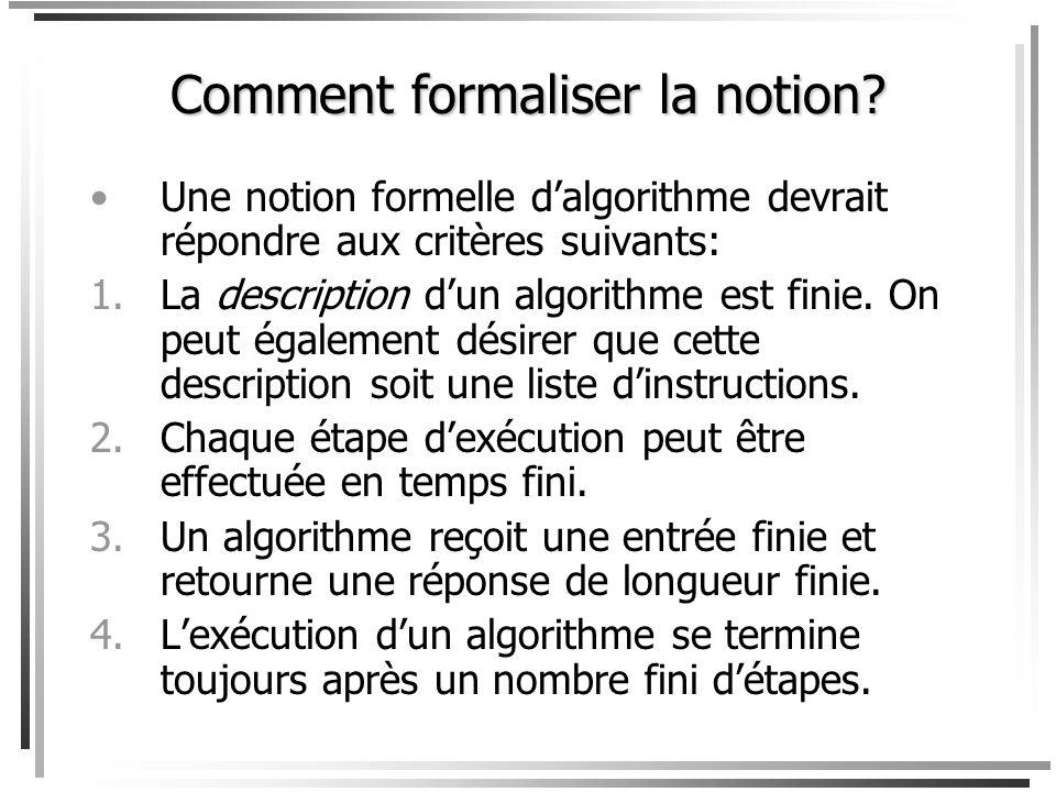 Quelques algorithmes Comment additionner/multiplier deux entiers avec plus que 1 chiffre. Algorithme dEuclide (300 av. J.C) pour calculer le plus gran