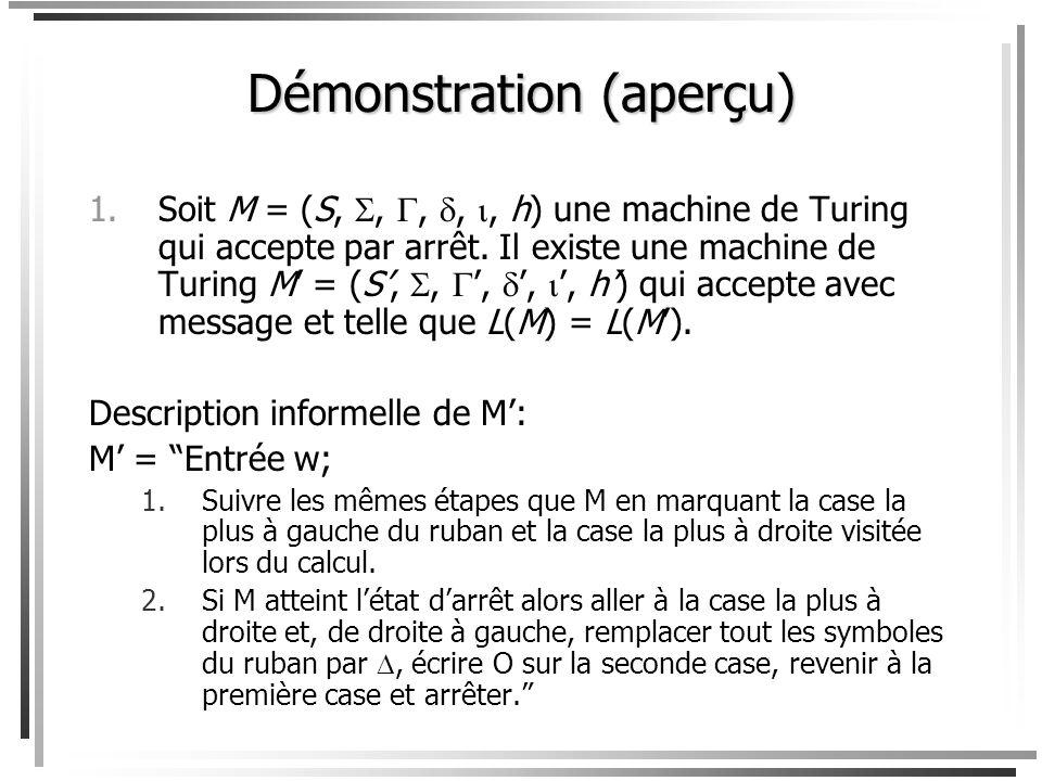 Théorème Lacceptation par arrêt (i.e. la première définition dacceptation) est équivalente à lacceptation avec message. 1.Soit M = (S,,,,, h) une mach