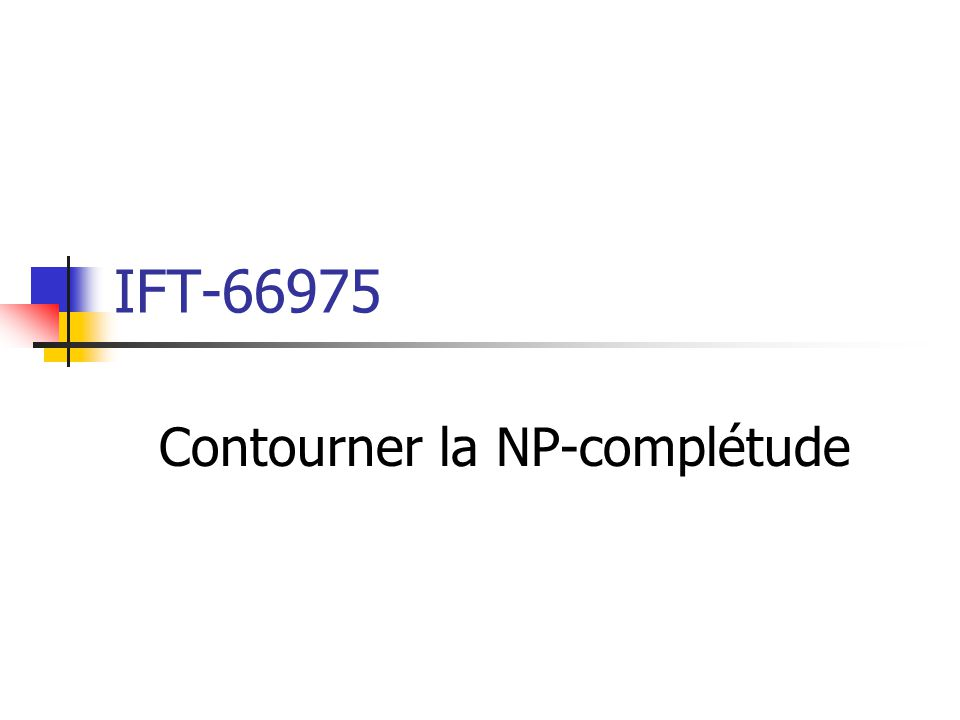 Algorithmes pseudo-polynomiaux Nous avons vu que le problème du sac à dos est NP-complet.