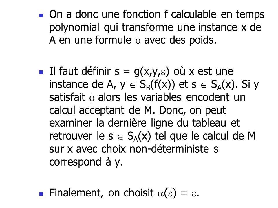 On a donc une fonction f calculable en temps polynomial qui transforme une instance x de A en une formule avec des poids. Il faut définir s = g(x,y, )