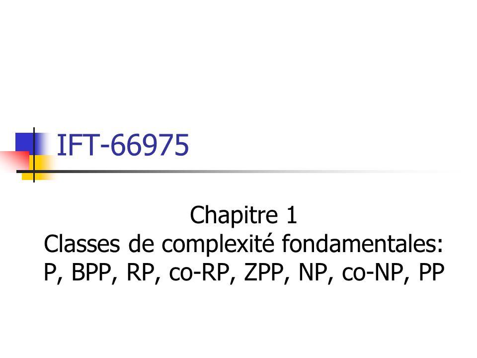 IFT-66975 Chapitre 1 Classes de complexité fondamentales: P, BPP, RP, co-RP, ZPP, NP, co-NP, PP