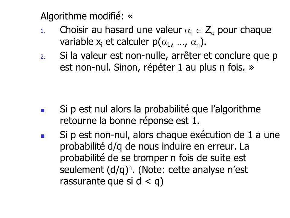 Algorithme modifié: « 1. Choisir au hasard une valeur i Z q pour chaque variable x i et calculer p( 1, …, n ). 2. Si la valeur est non-nulle, arrêter