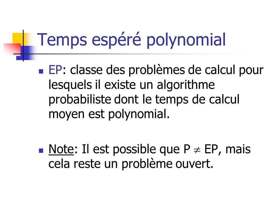 Temps espéré polynomial EP: classe des problèmes de calcul pour lesquels il existe un algorithme probabiliste dont le temps de calcul moyen est polyno