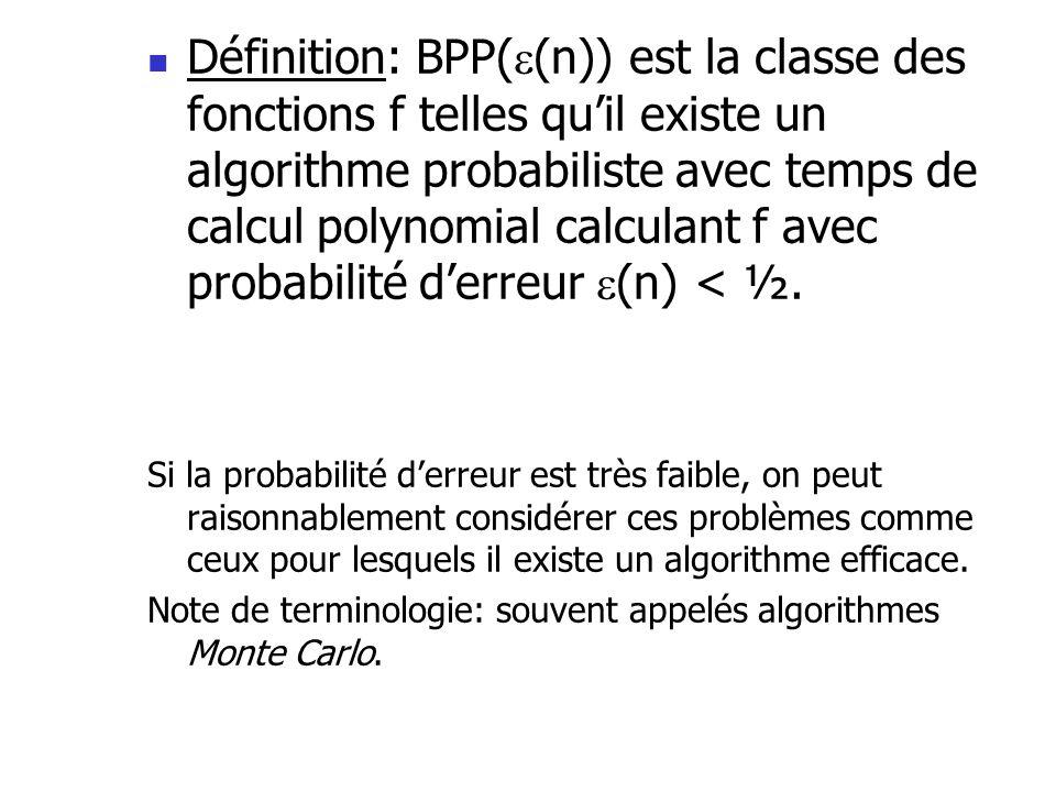 Définition: BPP( (n)) est la classe des fonctions f telles quil existe un algorithme probabiliste avec temps de calcul polynomial calculant f avec pro