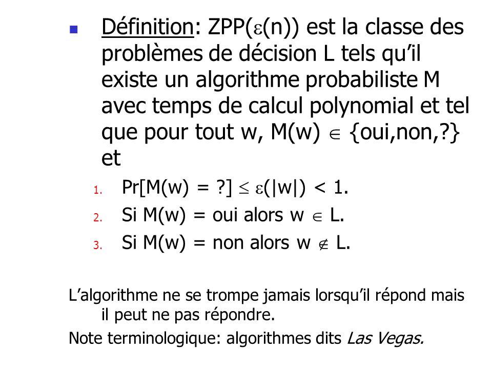 Définition: ZPP( (n)) est la classe des problèmes de décision L tels quil existe un algorithme probabiliste M avec temps de calcul polynomial et tel q