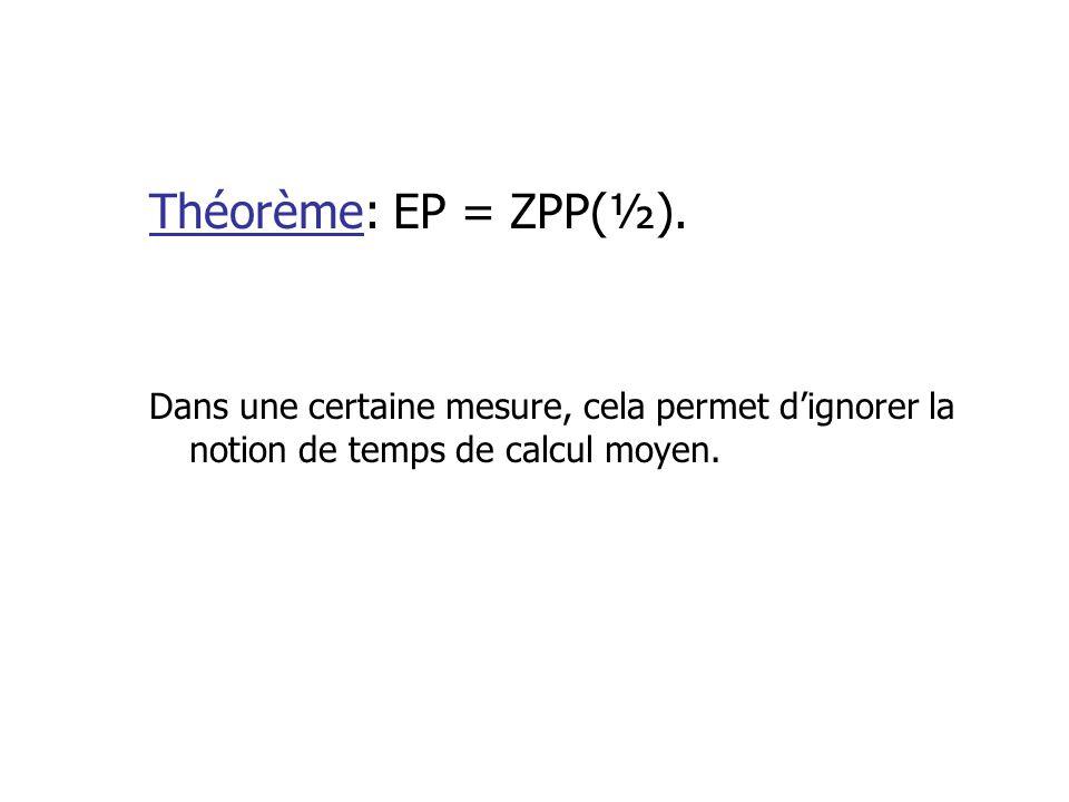 Théorème: EP = ZPP(½). Dans une certaine mesure, cela permet dignorer la notion de temps de calcul moyen.