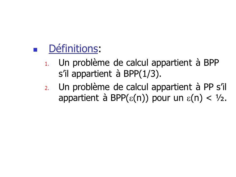 Définitions: 1. Un problème de calcul appartient à BPP sil appartient à BPP(1/3). 2. Un problème de calcul appartient à PP sil appartient à BPP( (n))