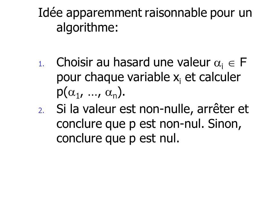 Idée apparemment raisonnable pour un algorithme: 1. Choisir au hasard une valeur i F pour chaque variable x i et calculer p( 1, …, n ). 2. Si la valeu