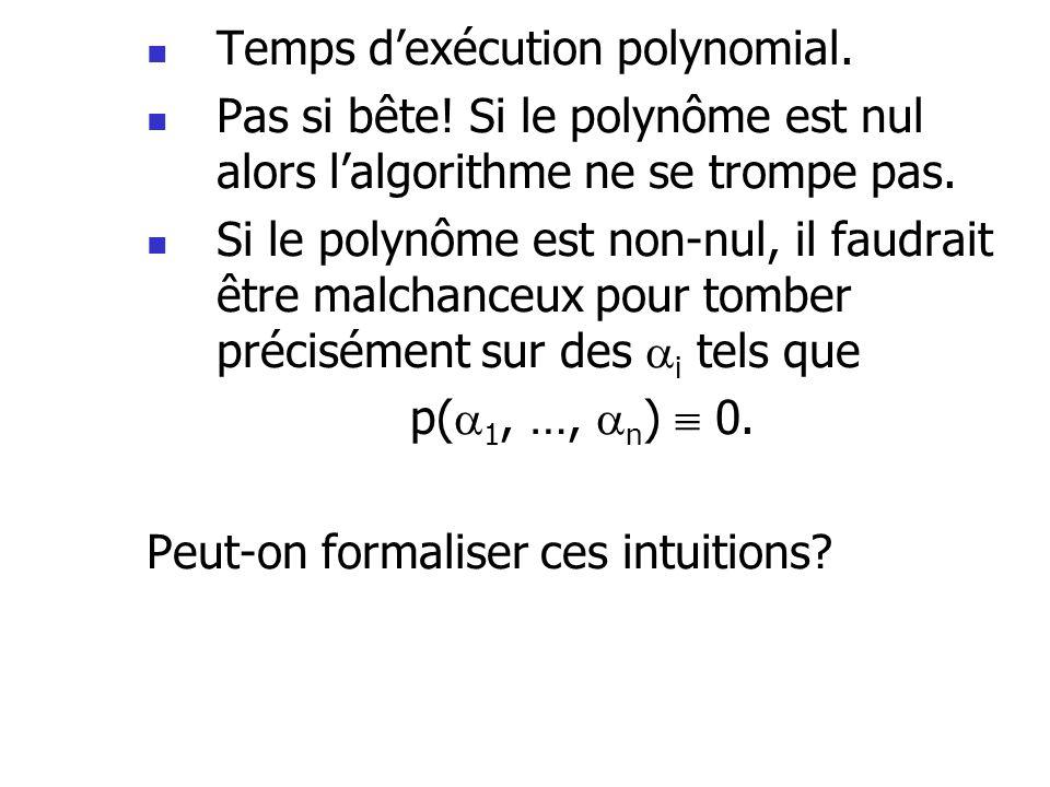 Temps dexécution polynomial. Pas si bête! Si le polynôme est nul alors lalgorithme ne se trompe pas. Si le polynôme est non-nul, il faudrait être malc