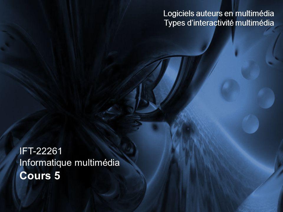 IFT-22261 Informatique multimédia Cours 5 Logiciels auteurs en multimédia Types dinteractivité multimédia