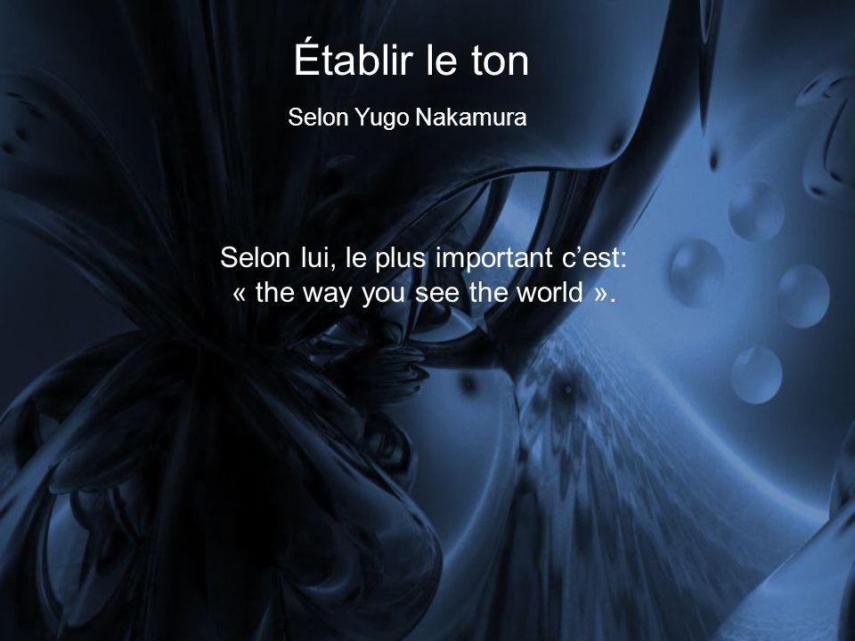 Établir le ton Selon Yugo Nakamura Selon lui, le plus important cest: « the way you see the world ».