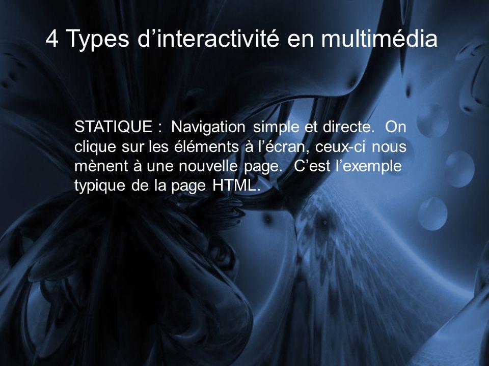 4 Types dinteractivité en multimédia STATIQUE : Navigation simple et directe. On clique sur les éléments à lécran, ceux-ci nous mènent à une nouvelle