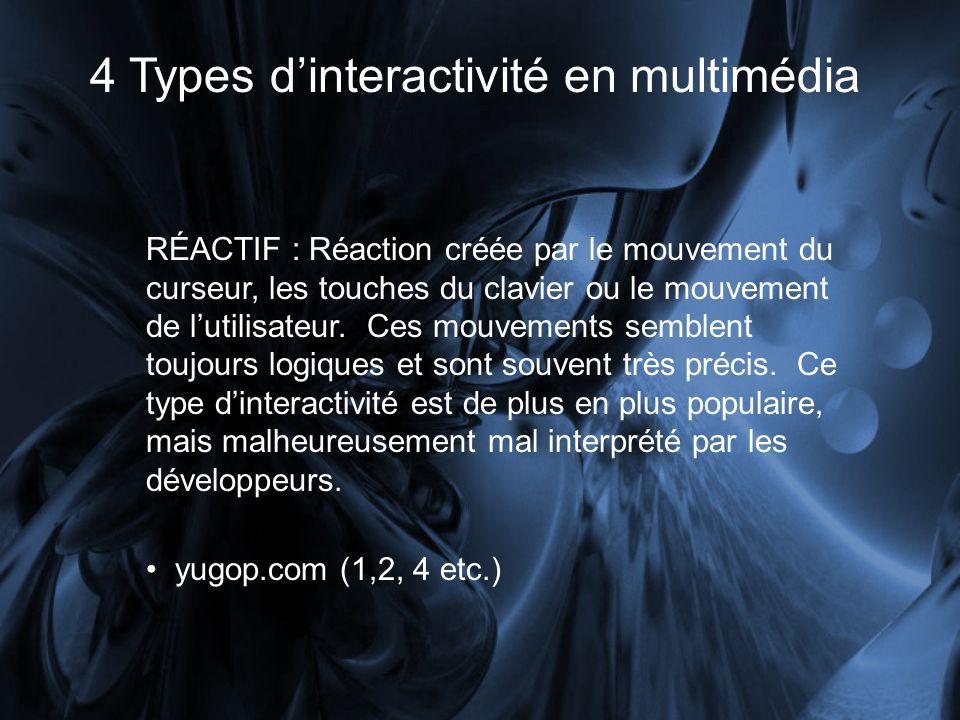 4 Types dinteractivité en multimédia RÉACTIF : Réaction créée par le mouvement du curseur, les touches du clavier ou le mouvement de lutilisateur. Ces