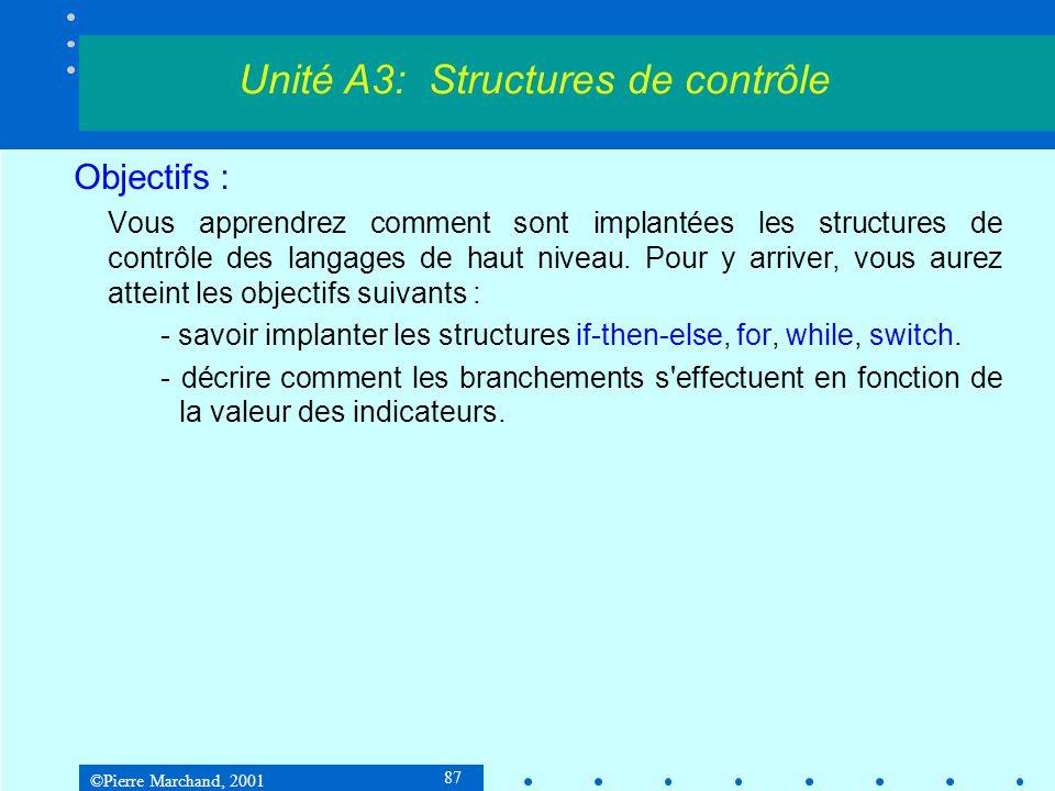 ©Pierre Marchand, 2001 87 Objectifs : Vous apprendrez comment sont implantées les structures de contrôle des langages de haut niveau. Pour y arriver,