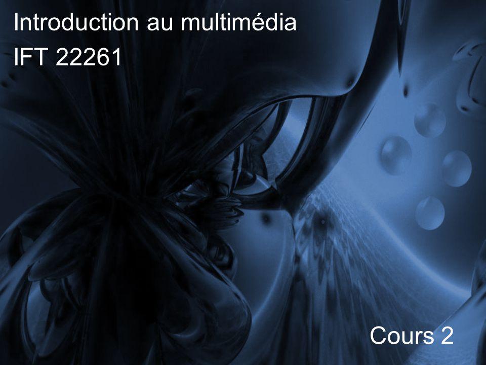 Introduction au multimédia IFT 22261 Cours 2