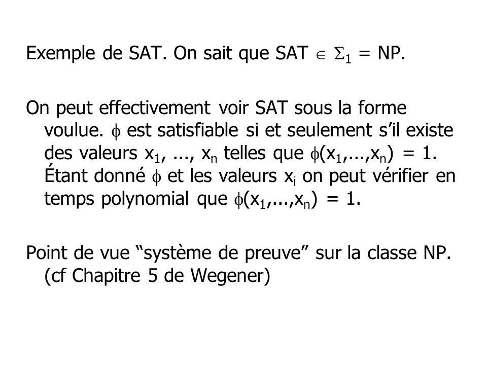 Exemple de SAT.On sait que SAT 1 = NP. On peut effectivement voir SAT sous la forme voulue.