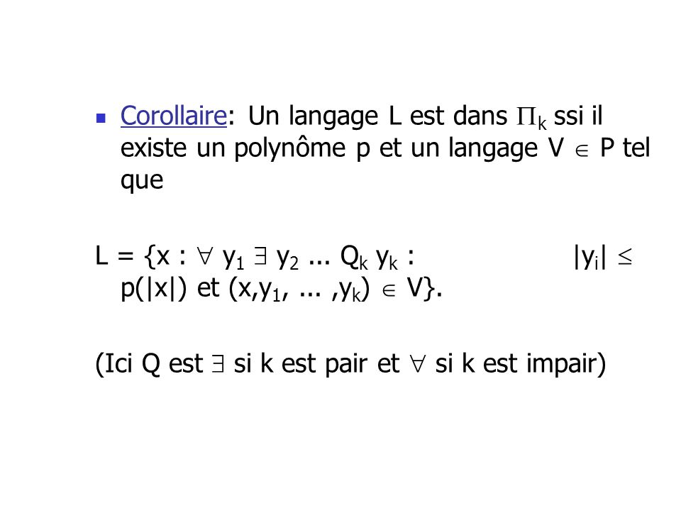 Corollaire: Un langage L est dans k ssi il existe un polynôme p et un langage V P tel que L = {x : y 1 y 2...