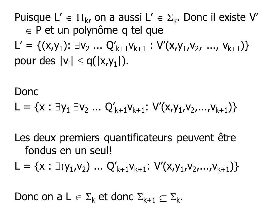 Puisque L k, on a aussi L k. Donc il existe V P et un polynôme q tel que L = {(x,y 1 ): v 2...