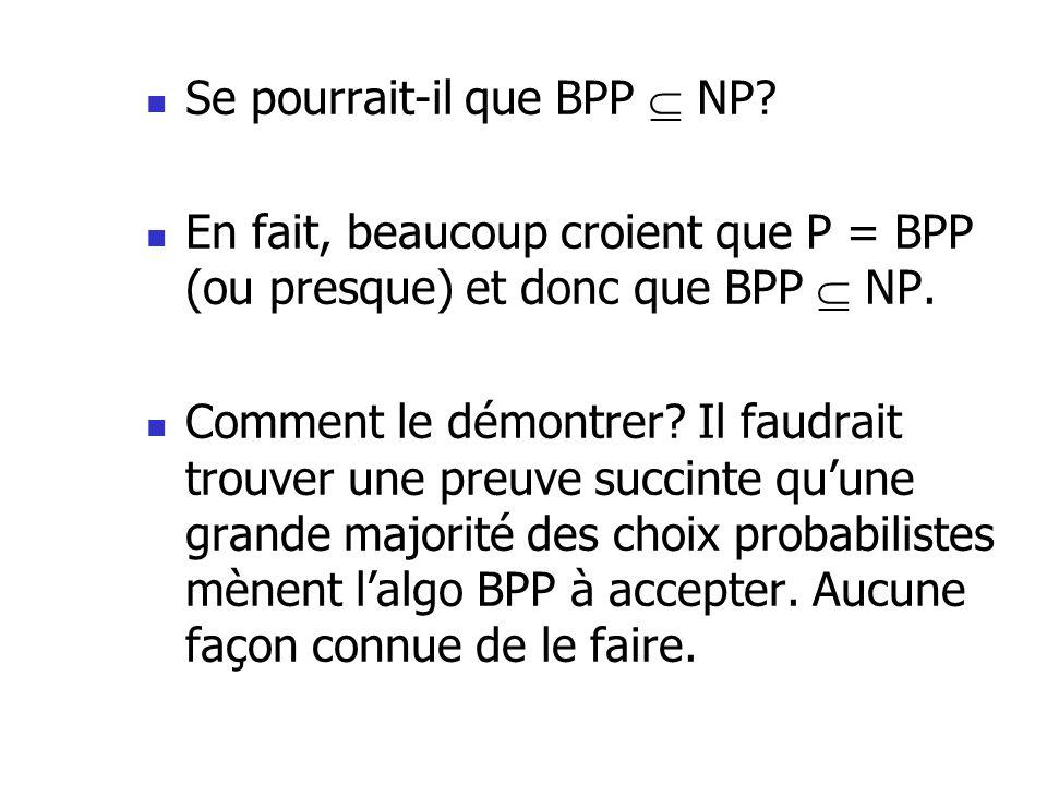 Se pourrait-il que BPP NP.En fait, beaucoup croient que P = BPP (ou presque) et donc que BPP NP.