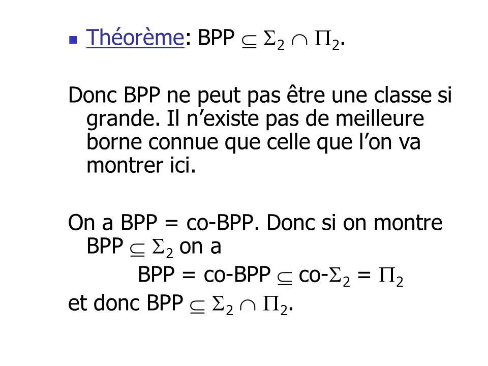 Théorème: BPP 2 2.Donc BPP ne peut pas être une classe si grande.