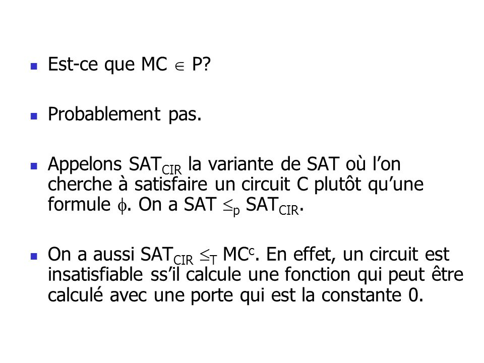 Problèmes complets dans PH On définit le langage SAT k CIR pour chaque k 1 ainsi: Entrée: Circuit booléen C avec k groupes de n variables X 1,..., X k.