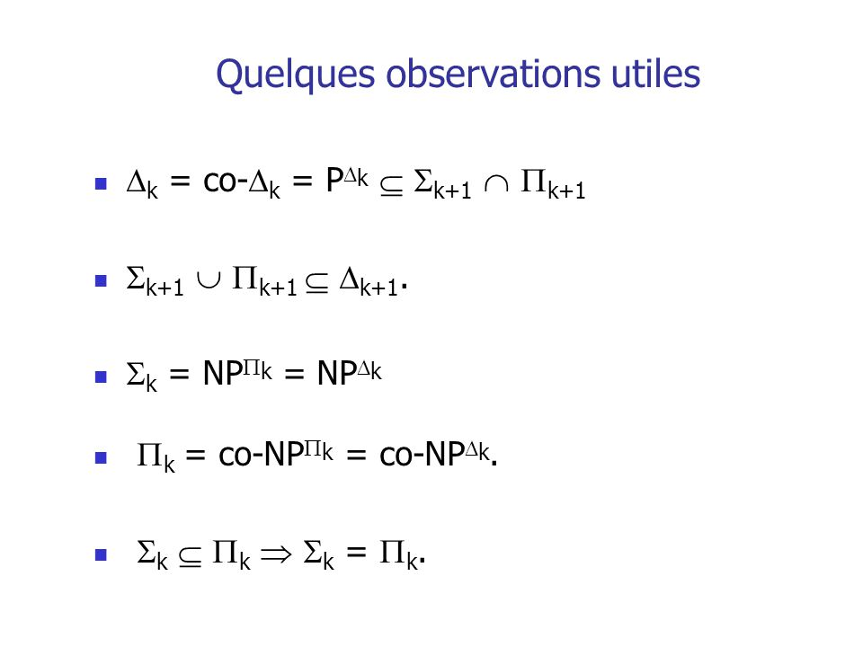 Quelques observations utiles k = co- k = P k k+1 k+1 k+1 k+1 k+1.