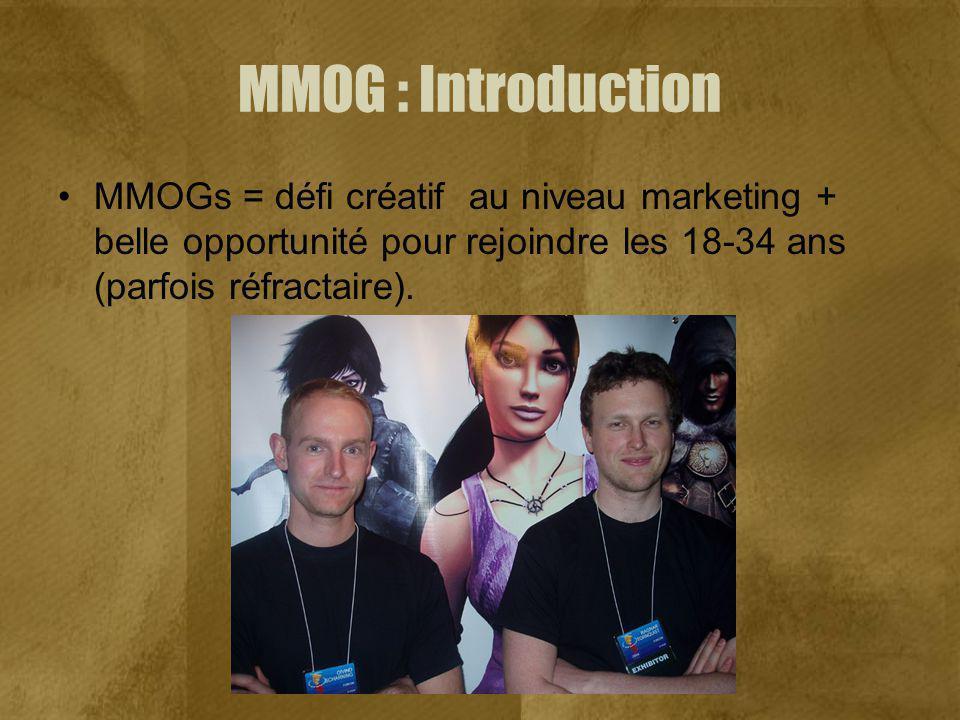 MMOG : Introduction MMOGs = défi créatif au niveau marketing + belle opportunité pour rejoindre les 18-34 ans (parfois réfractaire).