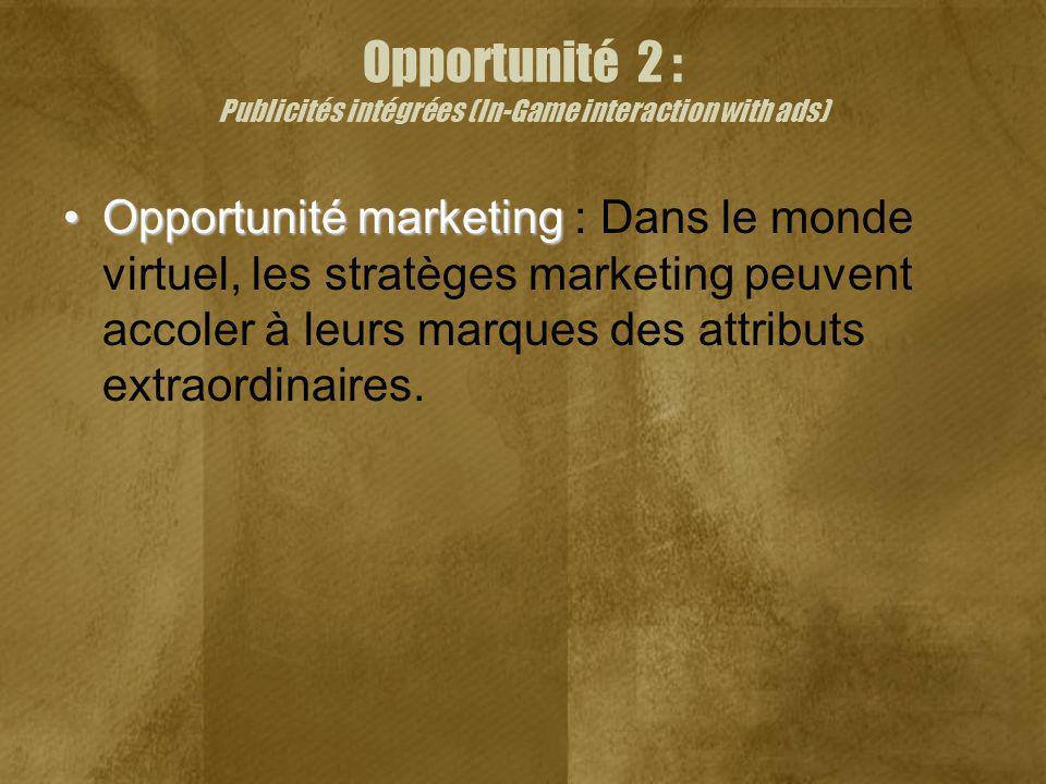 Opportunité 2 : Publicités intégrées (In-Game interaction with ads) Opportunité marketingOpportunité marketing : Dans le monde virtuel, les stratèges