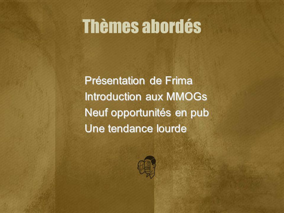 Thèmes abordés Présentation de Frima Introduction aux MMOGs Neuf opportunités en pub Une tendance lourde