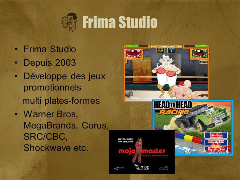 Frima Studio Depuis 2003 Développe des jeux promotionnels multi plates-formes Warner Bros, MegaBrands, Corus, SRC/CBC, Shockwave etc.