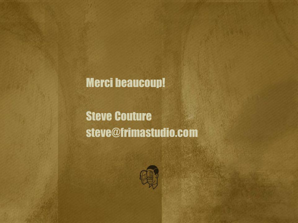 Merci beaucoup! Steve Couture steve@frimastudio.com