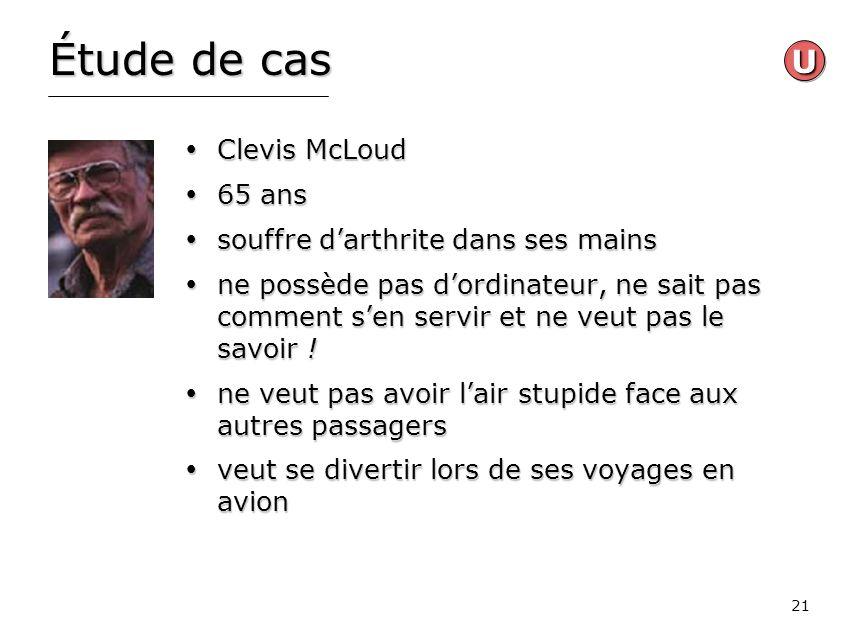 21 Étude de cas Clevis McLoud Clevis McLoud 65 ans 65 ans souffre darthrite dans ses mains souffre darthrite dans ses mains ne possède pas dordinateur