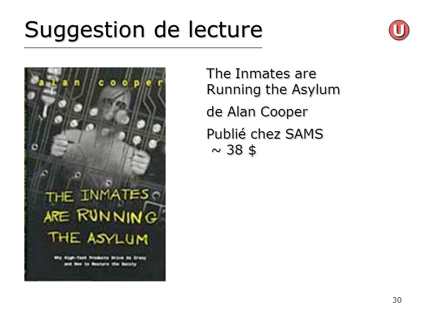 30 Suggestion de lecture The Inmates are Running the Asylum de Alan Cooper Publié chez SAMS ~ 38 $ UU