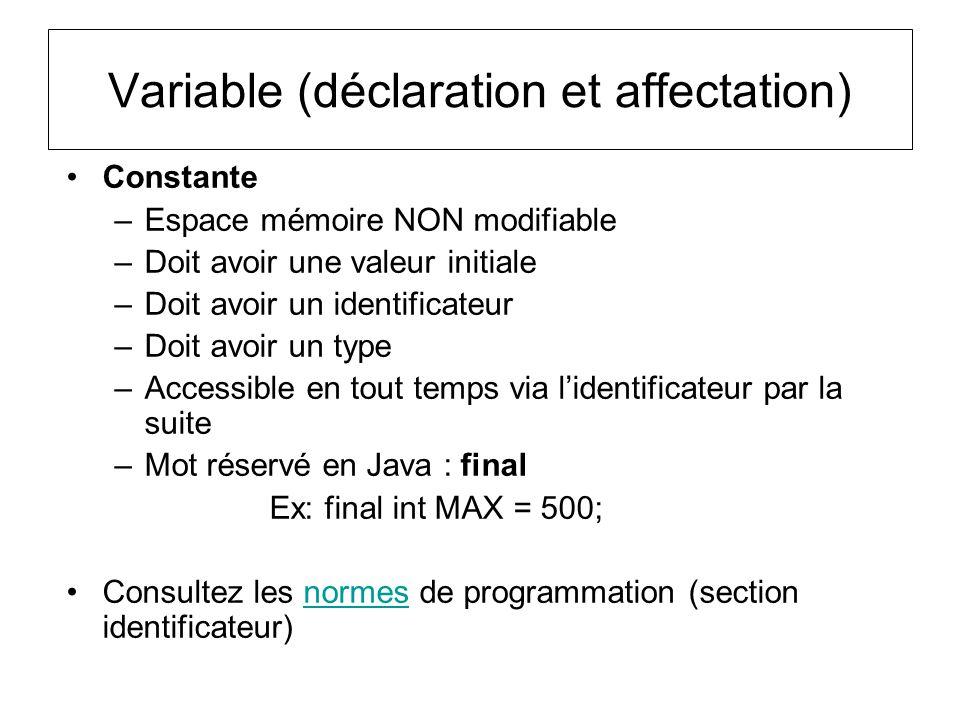 Variable (déclaration et affectation) Constante –Espace mémoire NON modifiable –Doit avoir une valeur initiale –Doit avoir un identificateur –Doit avo