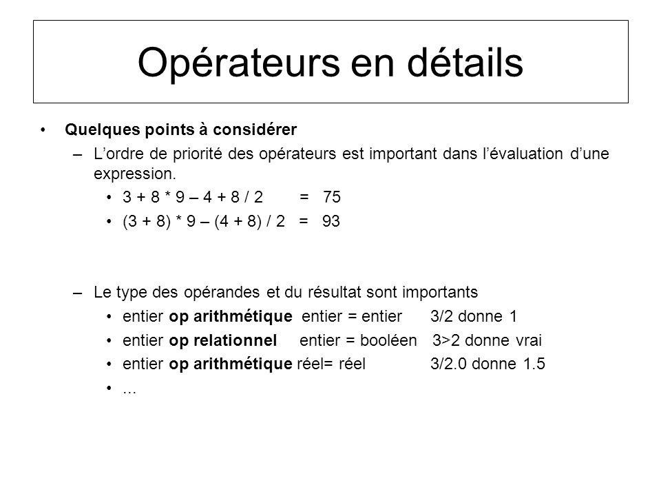 Opérateurs en détails Quelques points à considérer –Lordre de priorité des opérateurs est important dans lévaluation dune expression. 3 + 8 * 9 – 4 +