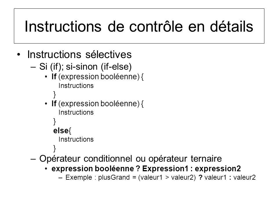 Instructions de contrôle en détails Instructions sélectives –Si (if); si-sinon (if-else) If (expression booléenne) { Instructions } If (expression boo