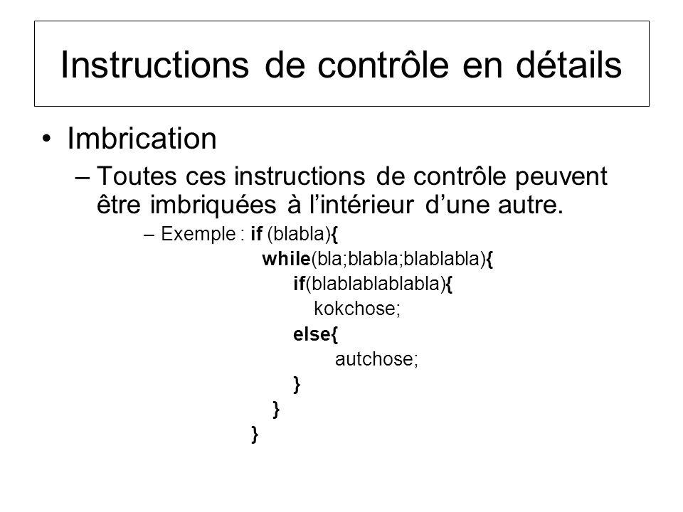 Instructions de contrôle en détails Imbrication –Toutes ces instructions de contrôle peuvent être imbriquées à lintérieur dune autre. –Exemple : if (b