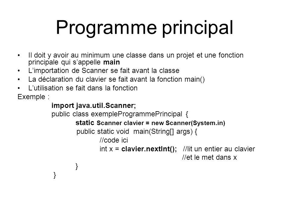 Programme principal Il doit y avoir au minimum une classe dans un projet et une fonction principale qui sappelle main Limportation de Scanner se fait