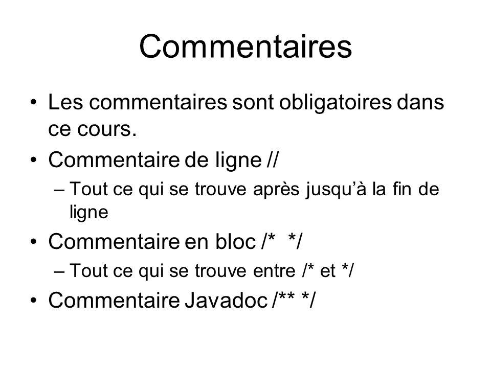 Commentaires Les commentaires sont obligatoires dans ce cours. Commentaire de ligne // –Tout ce qui se trouve après jusquà la fin de ligne Commentaire