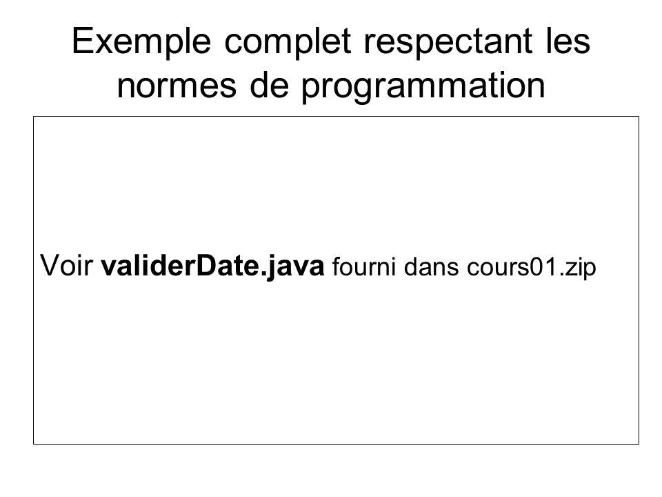 Exemple complet respectant les normes de programmation Voir validerDate.java fourni dans cours01.zip