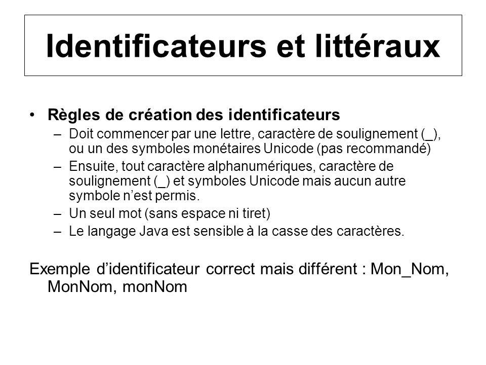 Identificateurs et littéraux Règles de création des identificateurs –Doit commencer par une lettre, caractère de soulignement (_), ou un des symboles