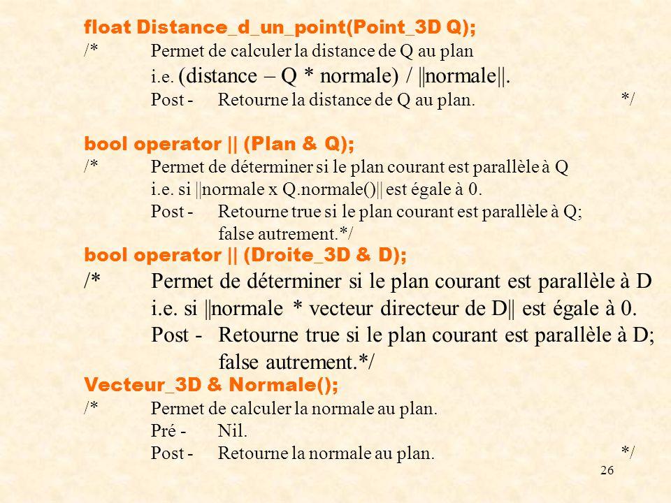 26 float Distance_d_un_point(Point_3D Q); /*Permet de calculer la distance de Q au plan i.e.