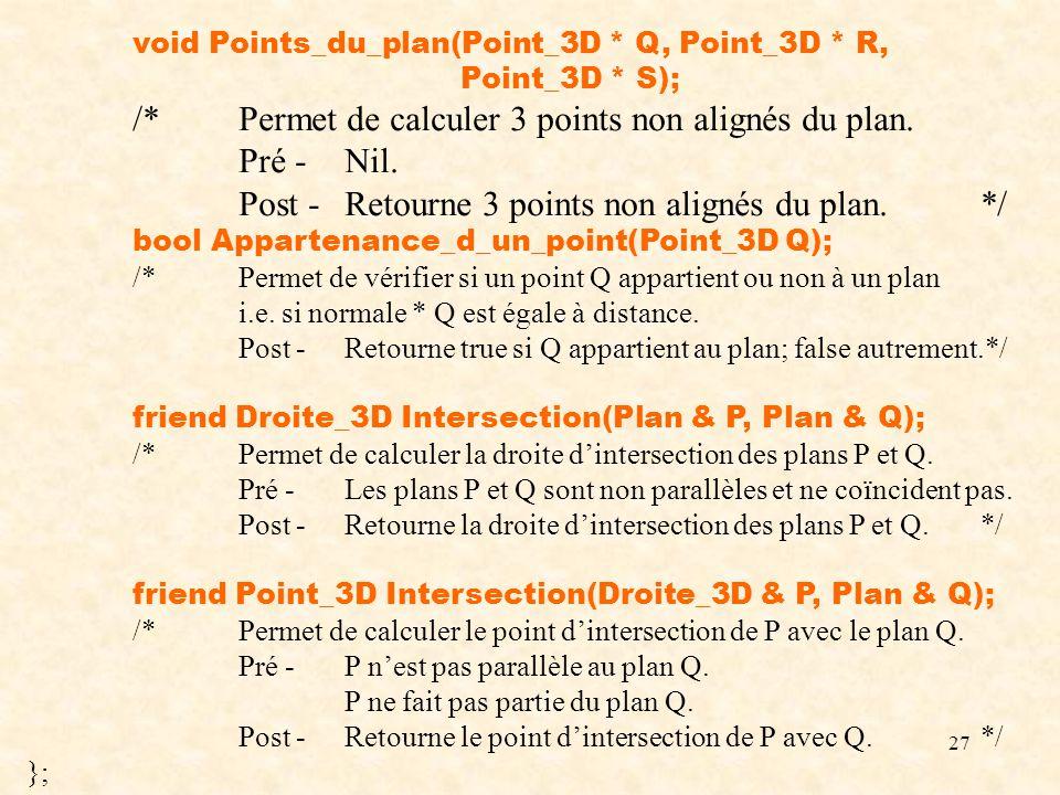 27 void Points_du_plan(Point_3D * Q, Point_3D * R, Point_3D * S); /*Permet de calculer 3 points non alignés du plan. Pré -Nil. Post -Retourne 3 points