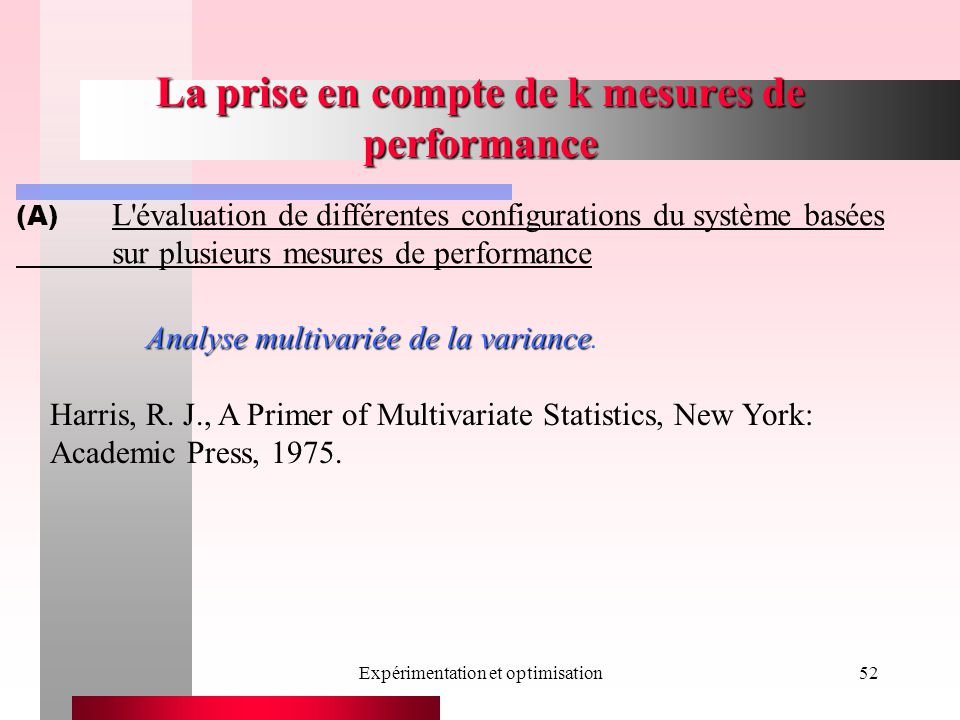 Expérimentation et optimisation52 La prise en compte de k mesures de performance Analyse multivariée de la variance Analyse multivariée de la variance.