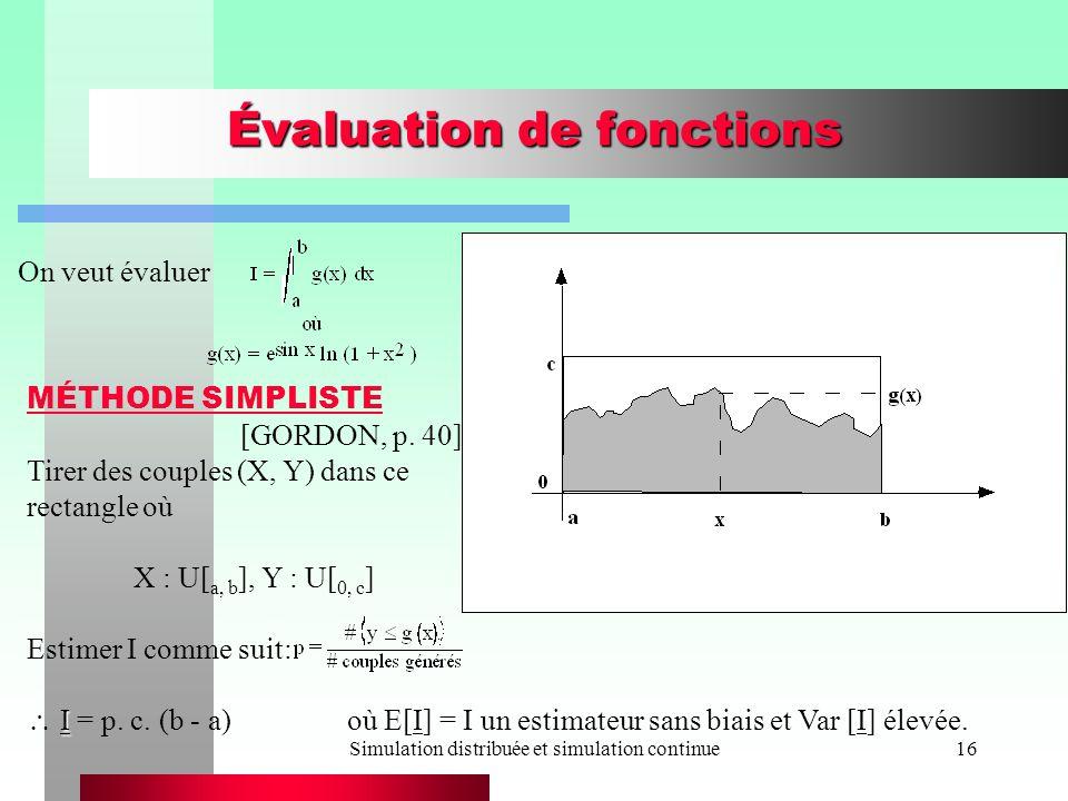 Simulation distribuée et simulation continue16 Évaluation de fonctions On veut évaluer MÉTHODE SIMPLISTE [GORDON, p.