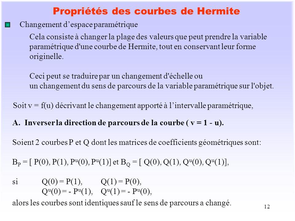 12 Propriétés des courbes de Hermite Changement despace paramétrique Cela consiste à changer la plage des valeurs que peut prendre la variable paramét