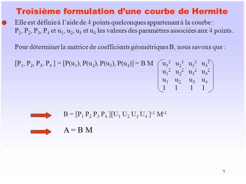 7 Troisième formulation dune courbe de Hermite Elle est définie à laide de 4 points quelconques appartenant à la courbe : P 1, P 2, P 3, P 4 et u 1, u